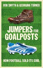 [Rob_Smyth]_Jumpers_for_Goalposts_How_Football_So(BookZZ.org).epub